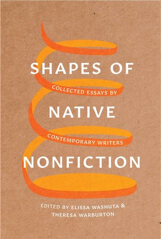 Shapes of Native Nonfiction: Collected Essays by Contemporary Writers by Elissa Washuta, Theresa Warburton