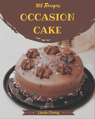 365 Occasion Cake Recipes: Make Cooking at Home Easier with Occasion Cake Cookbook! by Linda Cheng