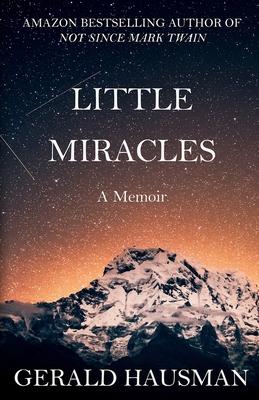 LITTLE MIRACLES - A Memoir by Gerald Hausman