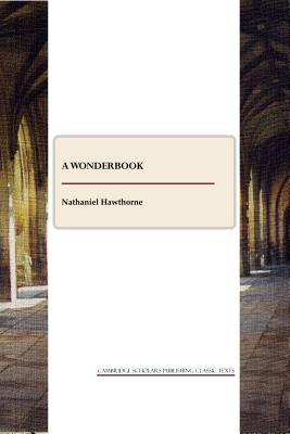 A Wonder-Book, Tanglewood Tales and Grandfather's Chair by Nathaniel Hawthorne