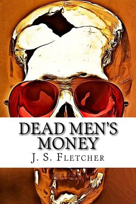 Dead Men's Money by J. S. Fletcher