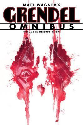 Grendel Omnibus, Vol. 3: Orion's Reign by Tim Sale, Diana Schutz, John K. Snyder III, Bernie Mireault, Matt Wagner, Hannibal King, Jay Geldhof