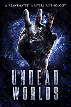 Undead Worlds 3: A Post-Apocalyptic Zombie Anthology by L.C. Champlin, T.D. Ricketts, David A. Simpson, M.A. Robbins, Eleanor Merry, Stephen Landry, Jen Tyes, Michael Whitehead, Justin Robinson, Valerie Lioudis, Jade Lazlow, Kate L. Mary, Jessica Gomez, Kirk Withrow, Ryan Colley, Grivante