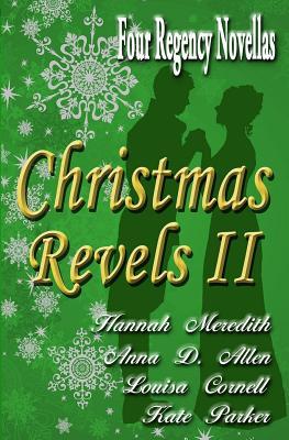 Christmas Revels II: Four Regency Novellas by Kate Parker, Anna D. Allen, Louisa Cornell