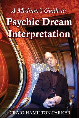A Medium's Guide to Psychic Dream Interpretation: A-Z Dream Dictionary by Craig Hamilton-Parker