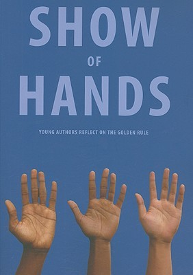 Show of Hands: Young Authors Reflect on the Golden Rule by Mission High School Students, Joe Loya