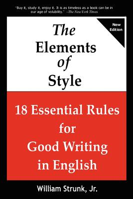 The Elements of Style: 18 Essential Rules for Good Writing in English by William Jr. Strunk