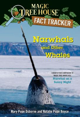 Narwhals and Other Whales: A Nonfiction Companion to Magic Tree House #33: Narwhal on a Sunny Night by Natalie Pope Boyce, Mary Pope Osborne