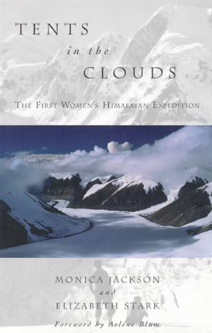Tents in the Clouds: The First Women's Himalayan Expedition by Elizabeth Stark, Monica Jackson, Arlene Blum