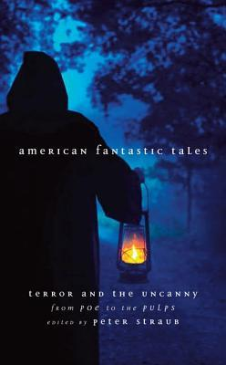 American Fantastic Tales: Terror and the Uncanny from Poe to the Pulps by Peter Straub