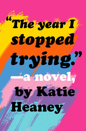 The Year I Stopped Trying by Katie Heaney