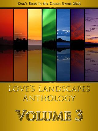 Love's Landscapes Anthology Volume 3 by Amelia Bishop, Adara O'Hare, Augusta Li, Douglas Glen, Myka Ramos, Elizabeth Daniels, Sofia Grey, Edmond Manning, Sara York