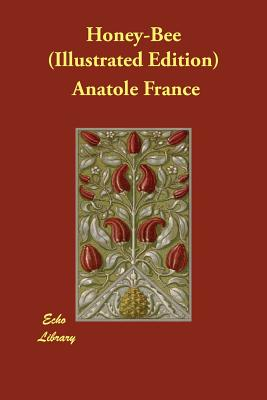 Honey-Bee (Illustrated Edition) by Anatole France
