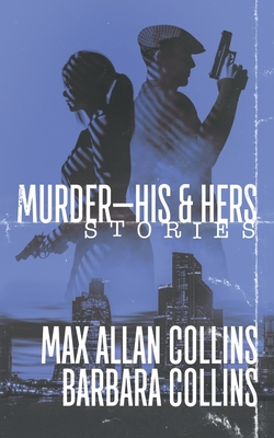 Murder-His & Hers: Stories by Max Allan Collins, Barbara Collins