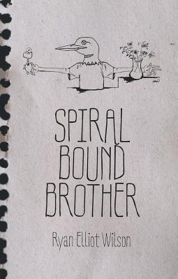 Spiral Bound Brother by Ryan Elliot Wilson