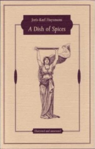 A Dish of Spices by Joris-Karl Huysmans, Paul Oldfield