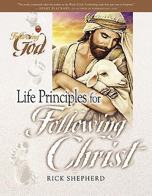 Life Principles for Following Christ: Twelve Portraits of Our Savior by Richard Shepherd