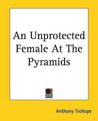 An Unprotected Female At The Pyramids by Anthony Trollope