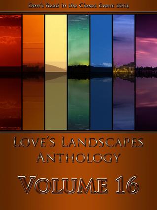 Love's Landscapes Anthology Volume 16 by Jessa Ryan, Dayton Idoni, Amy Spector, Janel White, Arielle Pierce, Xara X. Xanakas, Nic Starr, Wart Hill, L.L. Bucknor, Andrea Speed, Gabbo De La Parra