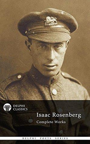 Isaac Rosenberg: Complete Works by Isaac Rosenberg