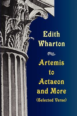 Artemis to Actaeon and More: Selected Verse by Edith Wharton