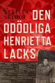 Den odödliga Henrietta Lacks by Rebecca Skloot