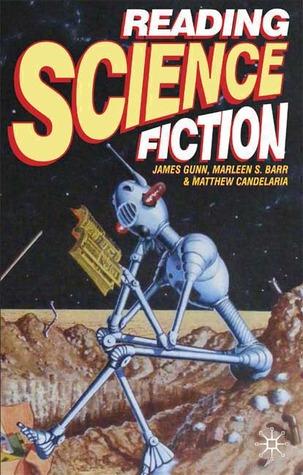 Reading Science Fiction by Marleen S. Barr, James E. Gunn, Matthew Candelaria
