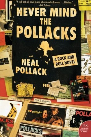 Never Mind the Pollacks: A Rock and Roll Novel by Neal Pollack