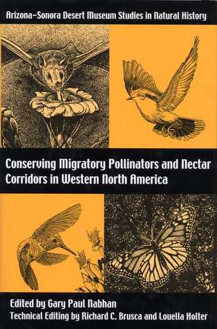 Conserving Migratory Pollinators and Nectar Corridors in Western North America by Gary Paul Nabhan