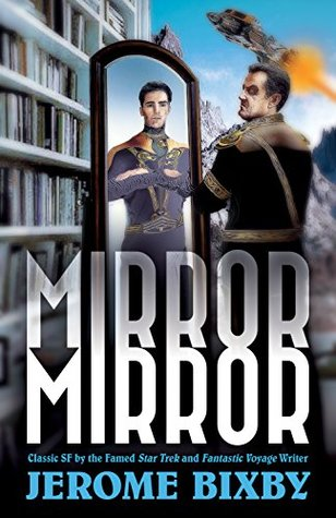 Mirror, Mirror: Classic SF Stories by the Star Trek and Fantastic Voyage Author by Emerson Bixby, Jerome Bixby