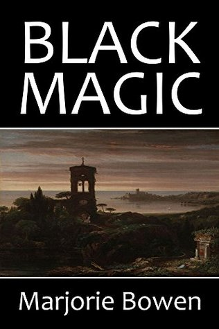 Black Magic: The Rise and Fall of the Antichrist and Other Works by Marjorie Bowen (Halcyon Classics) by Marjorie Bowen