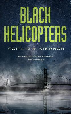 Black Helicopters by Caitlin R. Kiernan