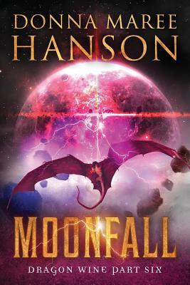 Moonfall: Dragon Wine Part Six by Donna Maree Hanson