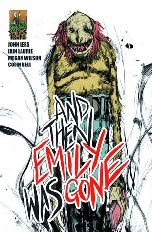 And Then Emily Was Gone by John Lees, Joshua Hale Fialkov, Megan Wilson, Collin Bell, Riley Rossmo, Iain Laurie