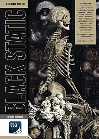 Black Static #65 (September-October 2018): New Horror Fiction & Film by Chris Kelso, Catriona Ward, Kailee Pedersen, Carole Johnstone, Andy Cox, Timothy Mudie, Cody Goodfellow, Matt Thompson, E. Catherine Tobler, Ian Muneshwar