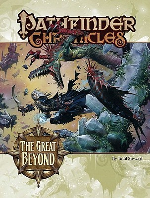 Pathfinder Chronicles: The Great Beyond, A Guide to the Multiverse by Robert Lazzaretti, Todd Stewart, Andrew Hou, Wayne Reynolds, Jamie Sims, Sarah Stone