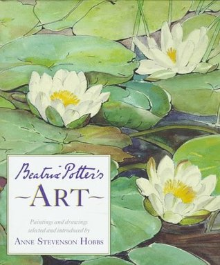Beatrix Potter's Art: A Selection of Paintings and Drawings by Beatrix Potter, Anne Stevenson Hobbs
