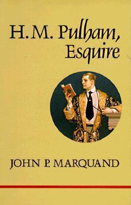 H.M. Pulham, Esq. by John P. Marquand