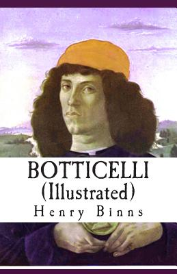 """Botticelli (Illustrated): """"Masterpieces In Colour"""" Series BOOK-II by Henry Bryan Binns"""