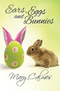 Ears, Eggs and Bunnies by Mary Calmes