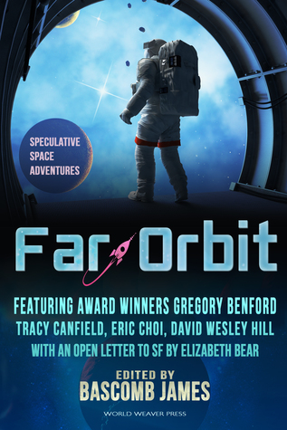 Far Orbit: Speculative Space Adventures by Kat Otis, Sam S. Kepfield, Julie Frost, K.G. Jewell, Eric Choi, Wendy Sparrow, Peter Wood, Tracy Canfield, Barbara Davies, Gregory Benford, Bascomb James, David Wesley Hill, Jakob Drud, Jonathan Shipley