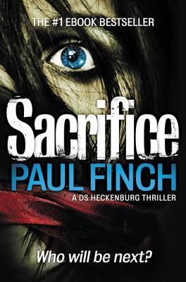 Sacrifice (Detective Mark Heckenburg, Book 2) by Paul Finch