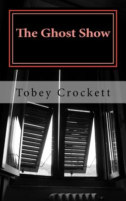 The Ghost Show: four wonder tales by Tobey Crockett