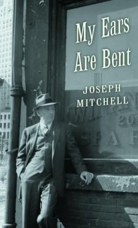 My Ears Are Bent by Dan Frank, Sheila McGrath, Joseph Mitchell