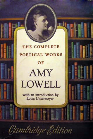 The Complete Poetical Works of Amy Lowell by Amy Lowell