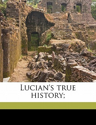 Lucian's True History; by Francis Hickes, Charles Whibley, Lucian of Samosata