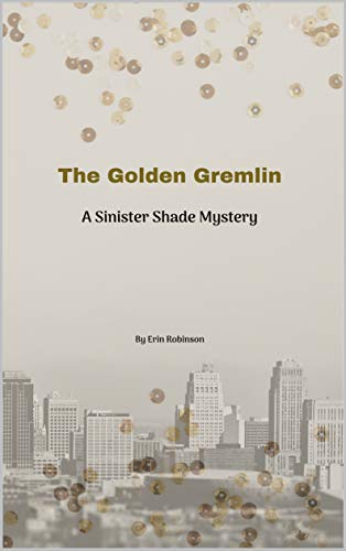 The Golden Gremlin: A Sinister Shade Mystery: Volume 1 by Erin Robinson