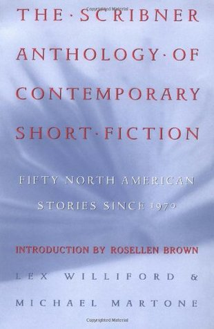 The Scribner Anthology of Contemporary Short Fiction: Fifty North American Stories Since 1970 by Lex Williford, Michael Martone