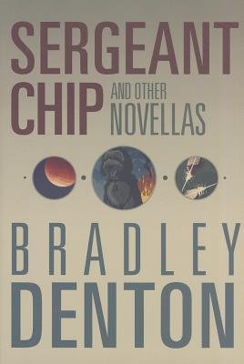 Sergeant Chip and Other Novellas by Bradley Denton