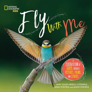 Fly with Me: A Celebration of Birds Through Pictures, Poems, and Stories by Jane Yolen, Adam Stemple, Heidi E.Y. Stemple, Jason Stemple